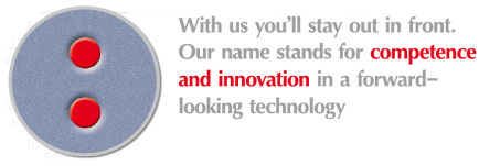 With us you'll stay out in front. Our name stands for competence and innovation in a forward-looking technology